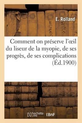 Comment on Pr�serve l'Oeil Du Liseur de la Myopie, de Ses Progr�s, de Ses Complications - Sciences (Paperback)