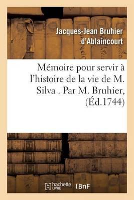 M�moire Pour Servir � l'Histoire de la Vie de M. Silva - Histoire (Paperback)
