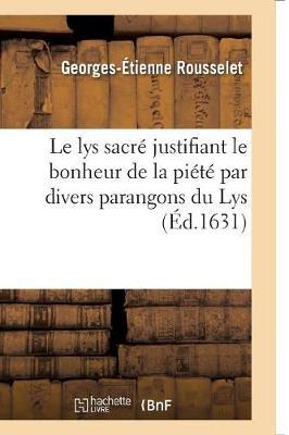 Le Lys Sacr� Justifiant Le Bonheur de la Pi�t� Par Divers Parangons Du Lys - Religion (Paperback)