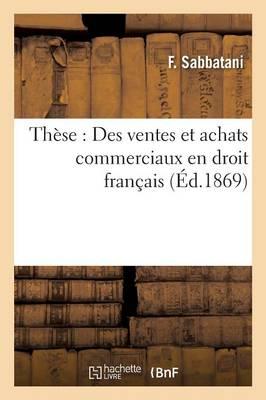 Th�se: Des Ventes Et Achats Commerciaux En Droit Fran�ais - Sciences Sociales (Paperback)