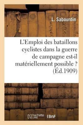 L'Emploi Des Bataillons Cyclistes Dans La Guerre de Campagne Est-Il Mat�riellement Possible ? - Sciences Sociales (Paperback)
