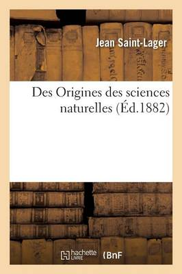 Des Origines Des Sciences Naturelles - Sciences (Paperback)