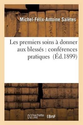 Les Premiers Soins � Donner Aux Bless�s: Conf�rences Pratiques - Sciences (Paperback)