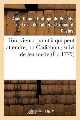 Tout Vient � Point � Qui Peut Attendre, Ou Cadichon Suivi de Jeannette - Litterature (Paperback)