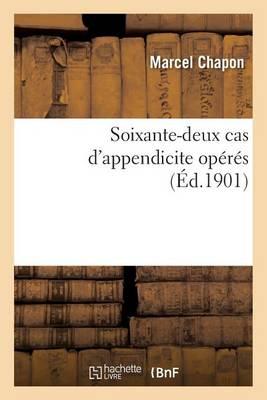 Soixante-Deux Cas d'Appendicite Op�r�s - Sciences (Paperback)