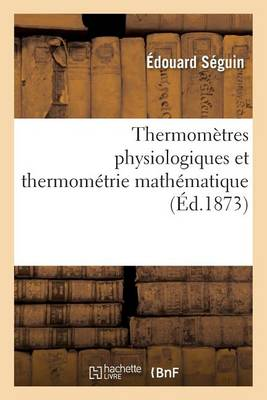 Thermom�tres Physiologiques Et Thermom�trie Math�matique - Sciences (Paperback)