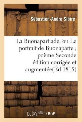 La Buonapartiade, Ou Le Portrait de Buonaparte Po�me Seconde �dition Corrig�e Et Augment�e - Litterature (Paperback)