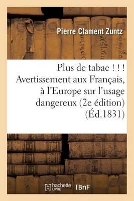 Plus de Tabac ! ! ! Avertissement Aux Fran�ais Et � l'Europe Sur l'Usage Dangereux 2e �dition - Sciences (Paperback)