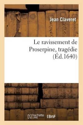 Le Ravissement de Proserpine: Trag�die - Litterature (Paperback)