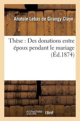 Th�se: Des Donations Entre �poux Pendant Le Mariage - Sciences Sociales (Paperback)