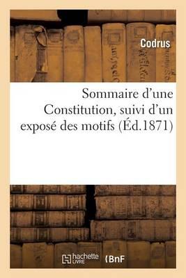 Sommaire d'Une Constitution, Suivi d'Un Expos� Des Motifs - Sciences Sociales (Paperback)