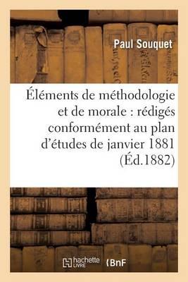�l�ments de M�thodologie Et de Morale: R�dig�s Conform�ment Au Plan d'�tudes de Janvier 1881 - Sciences Sociales (Paperback)