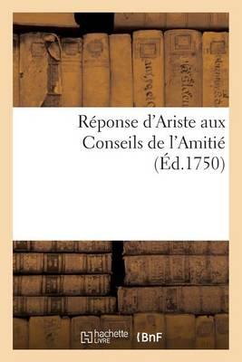 R�ponse d'Ariste Aux Conseils de l'Amiti� - Histoire (Paperback)