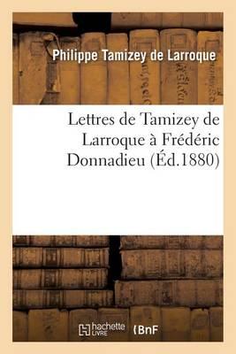 Lettres de Tamizey de Larroque � Fr�d�ric Donnadieu - Histoire (Paperback)