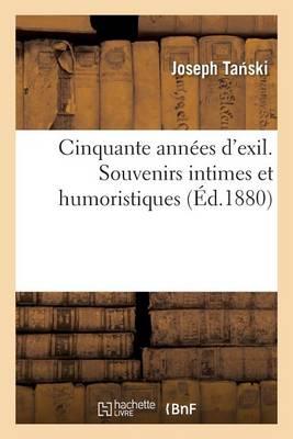 Cinquante Ann�es d'Exil. Souvenirs Intimes Et Humoristiques - Litterature (Paperback)