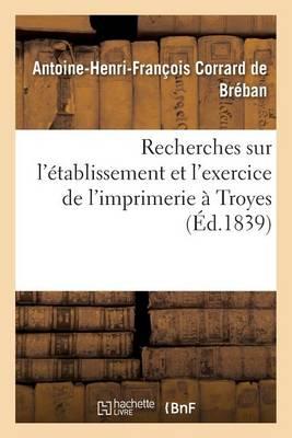 Recherches Sur l'�tablissement Et l'Exercice de l'Imprimerie � Troyes - Generalites (Paperback)