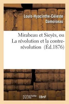 Mirabeau Et Siey�s, Ou La R�volution Et La Contre-R�volution - Histoire (Paperback)