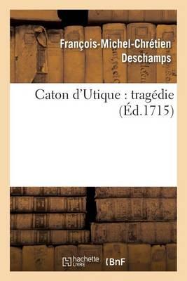 Caton D'Utique: Tragedie - Litterature (Paperback)