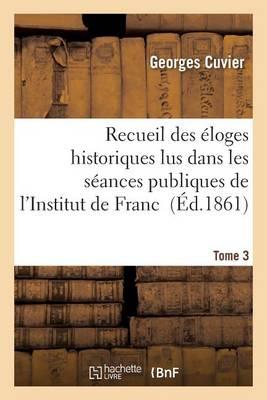 Recueil Des loges Historiques Lus Dans Les S ances Publiques de l'Institut de France. Tome 3 - Histoire (Paperback)