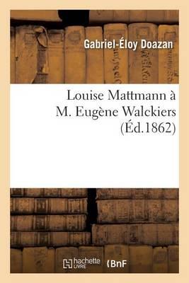 Louise Mattmann � M. Eug�ne Walckiers - Litterature (Paperback)