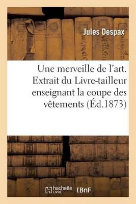 Une Merveille de l'Art. Extrait Du Livre-Tailleur Enseignant La Coupe Des V�tements - Sciences Sociales (Paperback)