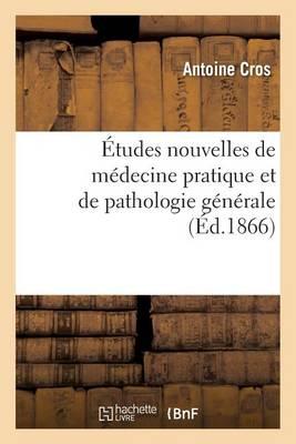 �tudes Nouvelles de M�decine Pratique Et de Pathologie G�n�rale - Sciences (Paperback)