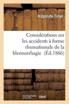 Consid�rations Sur Les Accidents � Forme Rhumatismale de la Blennorrhagie - Sciences (Paperback)