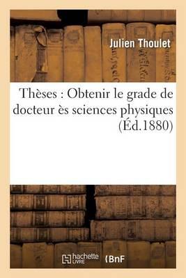 Th�ses: Obtenir Le Grade de Docteur �s Sciences Physiques - Sciences (Paperback)