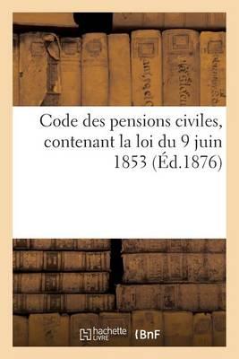 Code Des Pensions Civiles, Contenant La Loi Du 9 Juin 1853 - Sciences Sociales (Paperback)