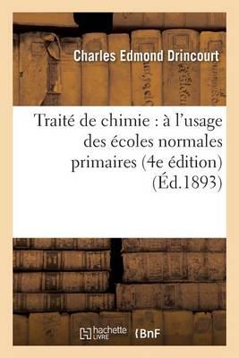 Trait� de Chimie: � l'Usage Des �coles Normales Primaires, Des �coles Primaires Sup�rieures - Sciences (Paperback)