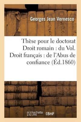 Th�se Pour Le Doctorat Droit Romain: Du Vol. Droit Fran�ais: de l'Abus de Confiance - Generalites (Paperback)