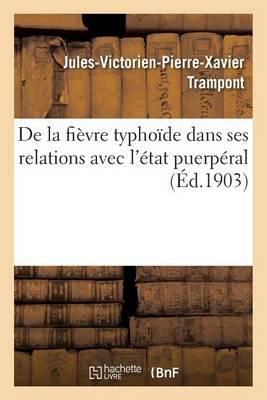 de la Fi�vre Typho�de Dans Ses Relations Avec l'�tat Puerp�ral - Sciences (Paperback)