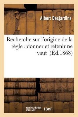 Recherche Sur l'Origine de la R�gle: Donner Et Retenir Ne Vaut - Sciences Sociales (Paperback)