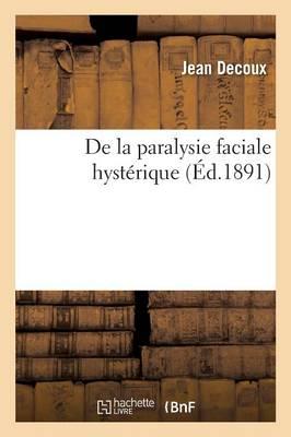 de la Paralysie Faciale Hyst�rique - Sciences (Paperback)