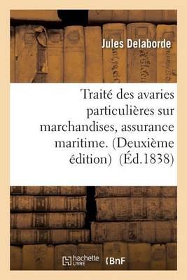 Trait� Des Avaries Particuli�res Sur Marchandises, Assurance Maritime. - Sciences Sociales (Paperback)