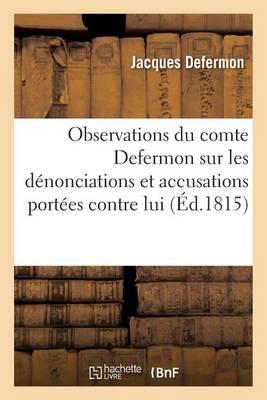 Observations Du Comte Defermon Sur Les D�nonciations Et Accusations Port�es Contre Lui - Histoire (Paperback)