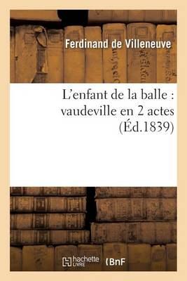 L'Enfant de la Balle: Vaudeville En 2 Actes - Litterature (Paperback)