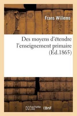 Des Moyens d'�tendre l'Enseignement Primaire - Sciences Sociales (Paperback)