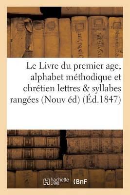Le Livre Du Premier Age, Alphabet M�thodique Et Chr�tien, Contenant 1� Les Lettres - Langues (Paperback)