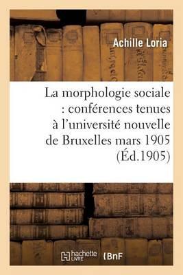 La Morphologie Sociale Conferences Tenues A L'Universite Nouvelle de Bruxelles - Sciences Sociales (Paperback)
