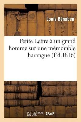 Petite Lettre � Un Grand Homme Sur Une M�morable Harangue - Generalites (Paperback)