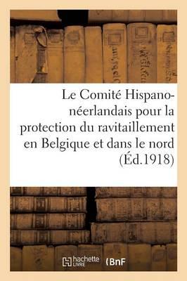 Le Comit� Hispano-N�erlandais Pour La Protection Du Ravitaillement En Belgique - Sciences Sociales (Paperback)
