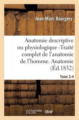 Anatomie Descriptive Ou Physiologique -Trait� Complet de l'Anatomie de l'Homme. Tome 3-4 - Sciences (Paperback)