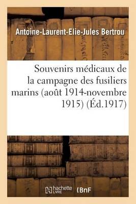 Souvenirs M�dicaux de la Campagne Des Fusiliers Marins Aout 1914-Novembre 1915 - Sciences Sociales (Paperback)