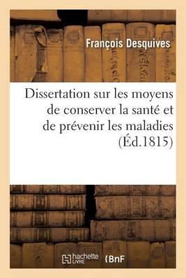 Dissertation Sur Les Moyens de Conserver La Sant� Et de Pr�venir Les Maladies - Sciences (Paperback)