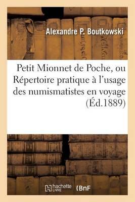 Petit Mionnet de Poche, Ou R�pertoire Pratique � l'Usage Des Numismatistes En Voyage - Generalites (Paperback)