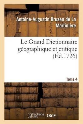 Le Grand Dictionnaire G�ographique Et Critique Tome 4 - Histoire (Paperback)