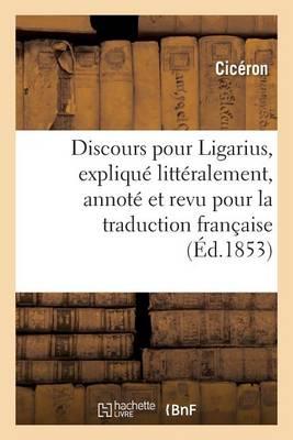 Discours Pour Ligarius, Expliqu� Litt�ralement, Annot� Et Revu Pour La Traduction Fran�aise - Litterature (Paperback)