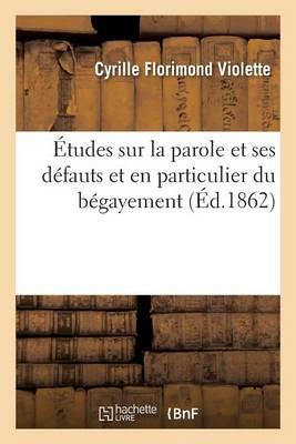 �tudes Sur La Parole Et Ses D�fauts Et En Particulier Du B�gayement - Sciences (Paperback)