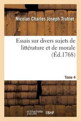 Essais Sur Divers Sujets de Litt�rature Et de Morale Tome 4 - Litterature (Paperback)